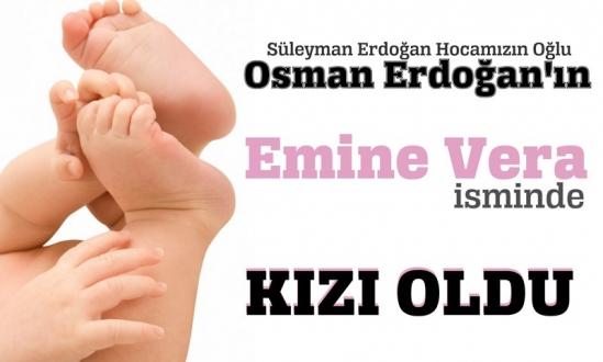 osman erdoğan'ın kızı oldu<br><span class='mansetaltyazi'>süleyman hocanın bayramda doğan torununa emine veva ismi verildi</span>